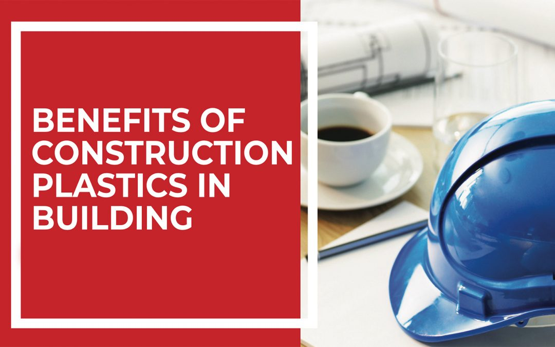 BENEFITS OF PLASTICS IN BUILDING AND CONSTRUCTION