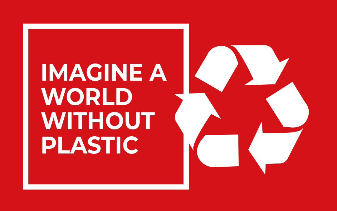 IMAGINE A WORLD WITHOUT PLASTIC